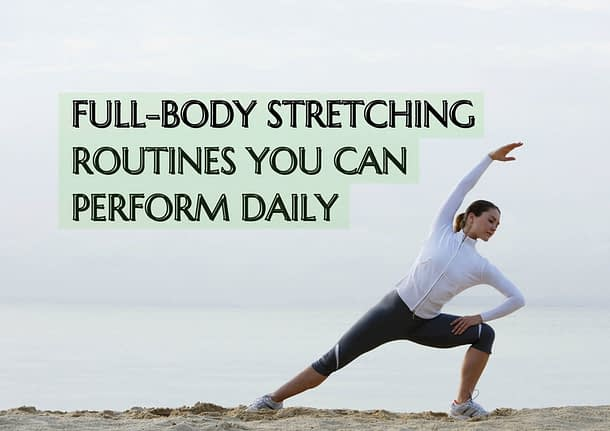 Full-body Stretching Routines You Can Perform Daily